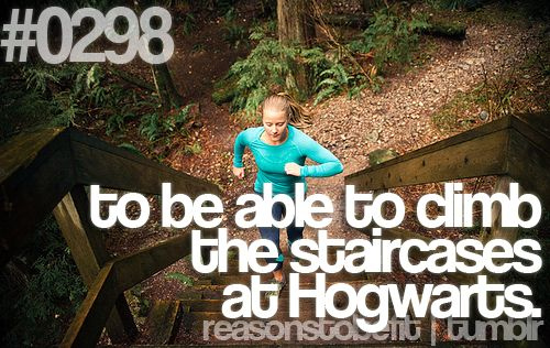 Reasons to be fit.... To be able to climb the staircases at Hogwarts... This made me smile :D