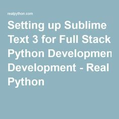 Setting up Sublime Text 3 for Full Stack Python Development - Real Python