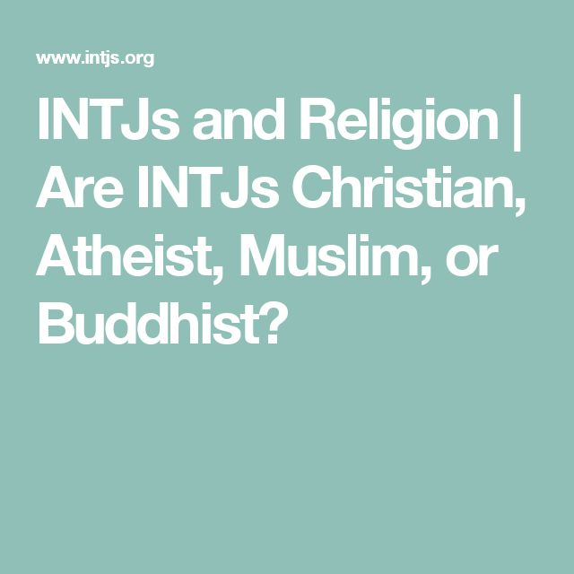 INTJs and Religion | Are INTJs Christian, Atheist, Muslim, or Buddhist?