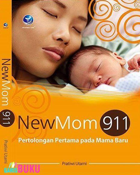 NewMom 911 Pertolongan Pertama Pada Mama Baru Buku New Mom 911