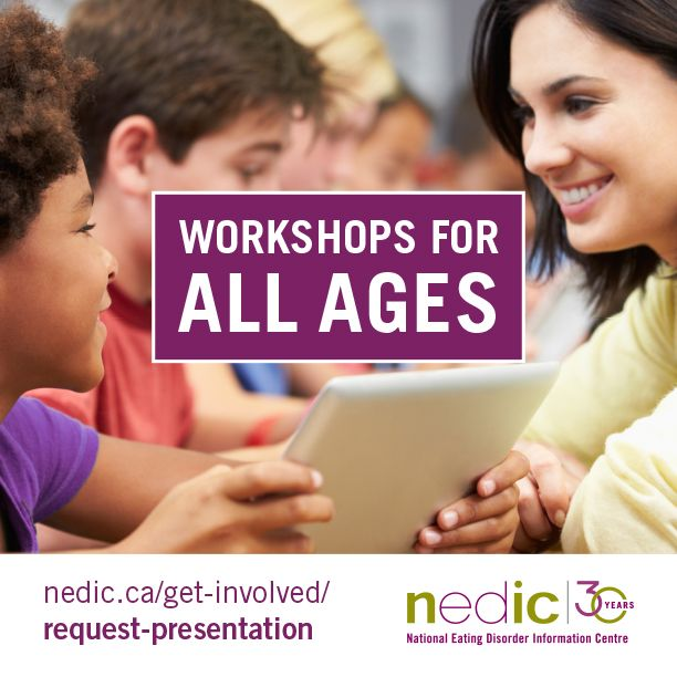NEDIC- the National Eating Disorder Information Centre, facilitates workshops and presentations for people of all ages!