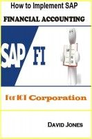 How to Implement SAP Financial Accounting Processes-FI  for ICT Corporation, an ebook by David Jones at Smashwords