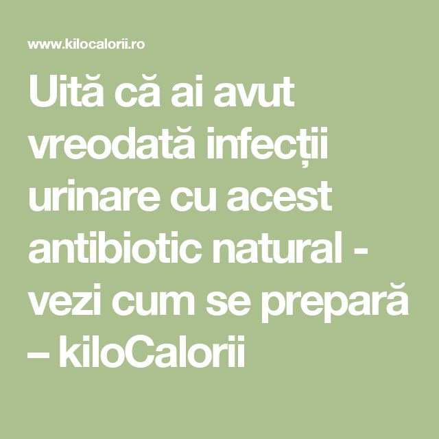 Uită că ai avut vreodată infecții urinare cu acest antibiotic natural - vezi cum se prepară – kiloCalorii