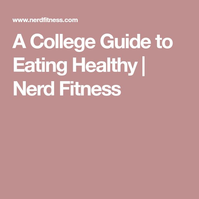 A College Guide to Eating Healthy | Nerd Fitness
