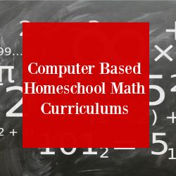 A comprehensive list of computer based math curriculum and supplements for Homeschool (& Public) families.