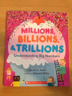 Math Mentor Text: Millions, Billions, and Trillions. Understanding numbers by David Adler and place value.