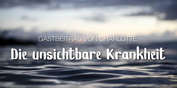 Gastbeitrag: Charlotte und die unsichtbare Krankheit