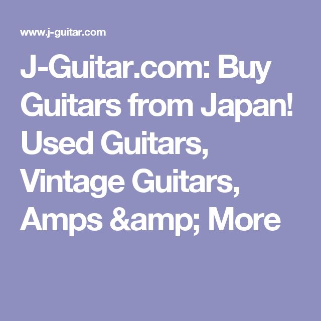 J-Guitar.com: Buy Guitars from Japan! Used Guitars, Vintage Guitars, Amps & More