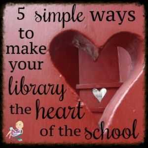 5 Simple Ways To Make Your Library The Heart Of The School - Elementary Librarian. Get more school library ideas at http://elementarylibrarian.com