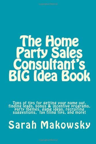The Home Party Sales Consultant's BIG Idea Book: Tons of tips for getting your name out, finding leads, bonus & incentive programs, party themes, game ... suggestions, filing taxes,and more! by Mrs. Sarah Makowsky. $12.99. Publication: May 4, 2011. Publisher: CreateSpace Independent Publishing Platform (May 4, 2011)