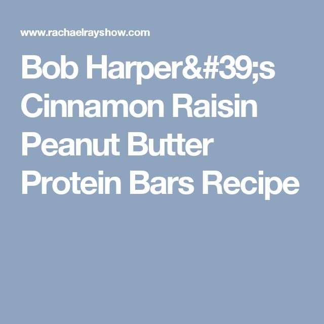 Bob Harper's Cinnamon Raisin Peanut Butter Protein Bars Recipe