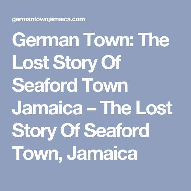 German Town: The Lost Story Of Seaford Town Jamaica – The Lost Story Of Seaford Town, Jamaica