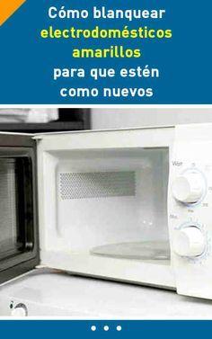 Cómo #blanquear #electrodomésticos #amarillos para que estén #comonuevos #cocina #tips #consejos #hogar #limpieza