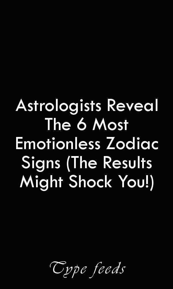 Astrologists Reveal The 6 Most Emotionless Zodiac Signs (The