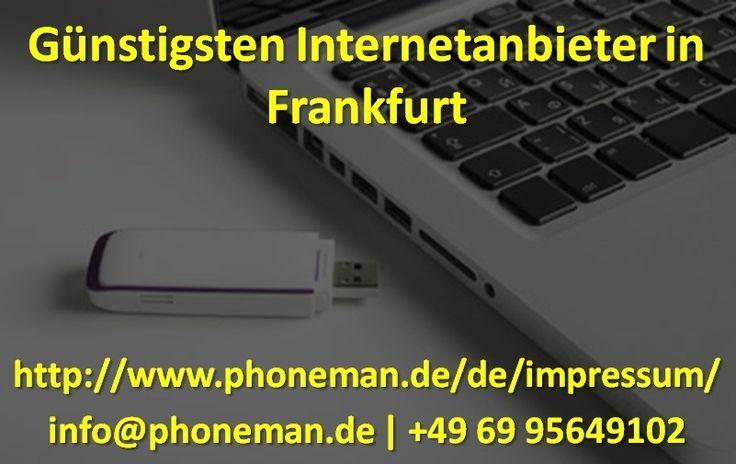 Phoneman ist der preiswerteste Internetanbieter in Frankfurt. Sie bieten die High-Speed-Internet-Verbindung zu günstigsten Preisen. Um über Phoneman den günstigsten Internet Provider in Frankfurt zu erfahren, können Sie telefonisch unter +49 69 95649102 oder per Email an info@phoneman.de telefonieren.  guter internetanbieter in frankfurt, alle internetanbieter in frankfurt, günstigsten internetanbieter in frankfurt, top internet provider in frankfurt, deutsche internetanbieter in frankfurt