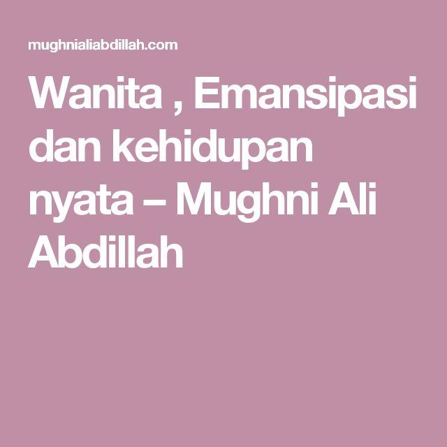 Wanita , Emansipasi dan kehidupan nyata – Mughni Ali Abdillah