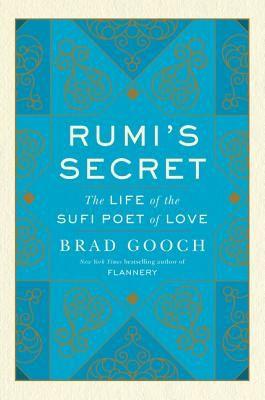 Rumi's Secret: The Life of the Sufi Poet of Love (Hardcover) | Crazy Wisdom Bookstore & Tea Room #rumi #books