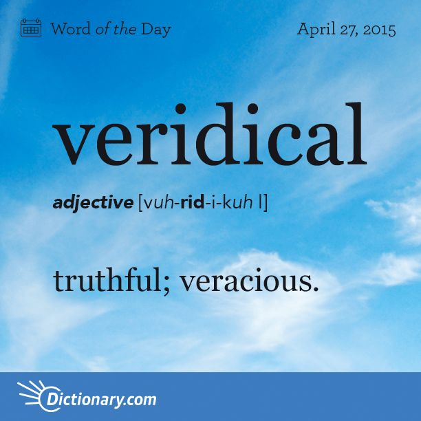 Today's Word of the Day is veridical. Learn its definition, pronunciation, etymology and more. Join over 19 million fans who boost their vocabulary every day.