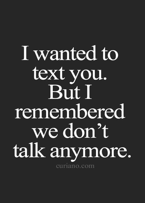 I keep wanting to text you, I want to tell you about my crappy day, or my trip to the grocery store where the sales clerk was being rude. I want to tell you about every tiny thing, because that's what I used to do. But I can't, because you have her now.