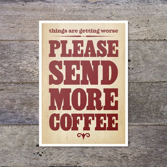 Things are getting worse. Please send more coffee. #coffee #quotes with @Coffee Lovers Magazine