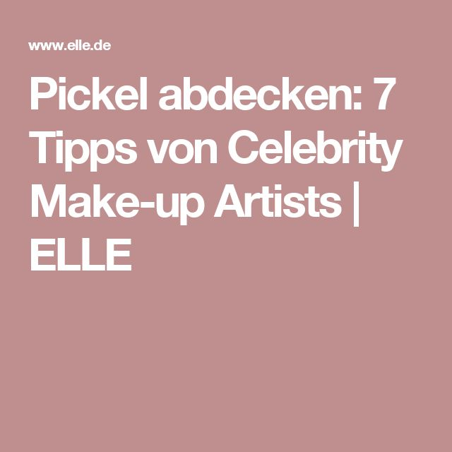 Pickel abdecken: 7 Tipps von Celebrity Make-up Artists | ELLE