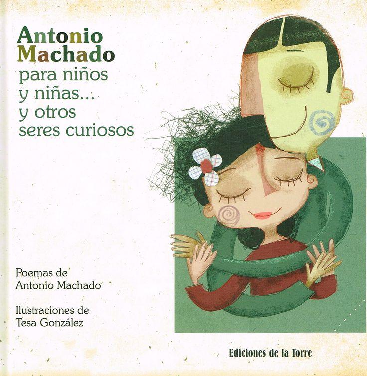«Antonio Machado para niños y niñas... y otros seres curiosos», ilustrado por Tesa González: Aniversario de Antonio Machado. Fantástica edición de sus poemas http://www.veniracuento.com/