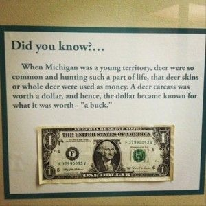 "A deer carcass was worth a dollar, and hence, a dollar became known for what it was worth - ""a buck."""
