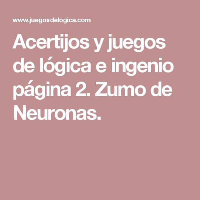 Acertijos y juegos de lógica e ingenio página 2. Zumo de Neuronas.