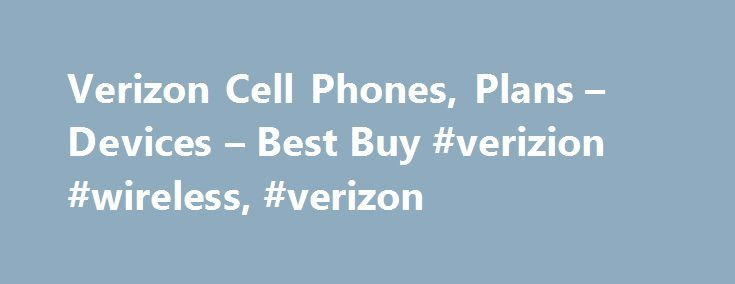 Verizon Cell Phones, Plans – Devices – Best Buy #verizion #wireless, #verizon http://alabama.nef2.com/verizon-cell-phones-plans-devices-best-buy-verizion-wireless-verizon/  # Products Appliances TV Home Theater Computers Tablets Cameras Camcorders Cell Phones Audio Video Games Movies Music Car Electronics GPS Wearable Technology Health, Fitness Beauty Home, Garage Office Smart Home Drones, Toys Collectibles Deals Services Verizon Explore Verizon Options Stay connected with the latest phones…