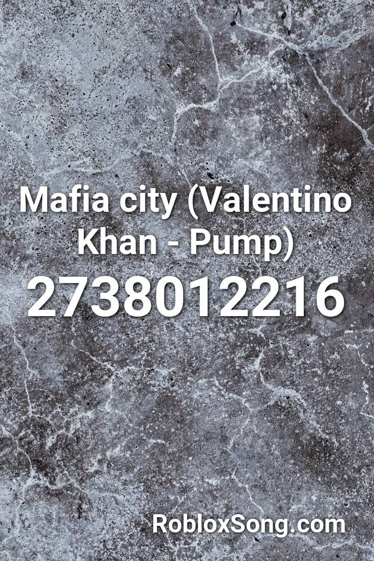 Mafia City Valentino Khan Pump Roblox Id Roblox Music Codes