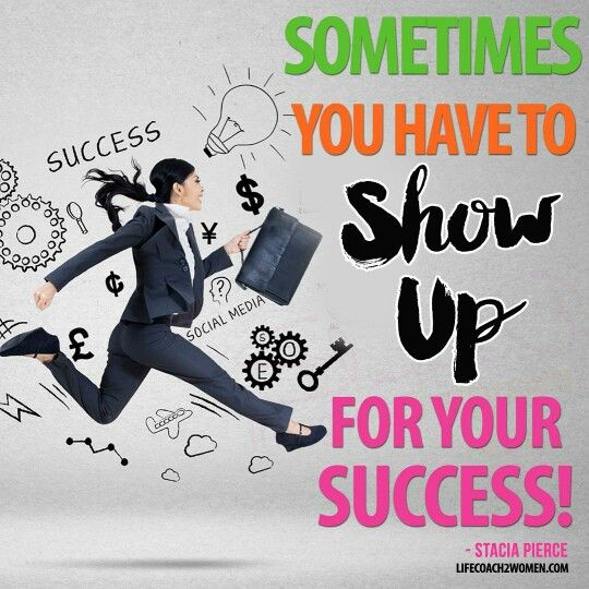 Sometimes you have to show up for success!
