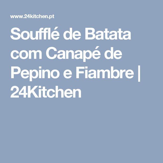 Soufflé de Batata com Canapé de Pepino e Fiambre   24Kitchen