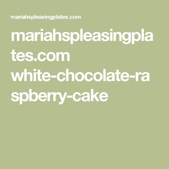 mariahspleasingplates.com white-chocolate-raspberry-cake