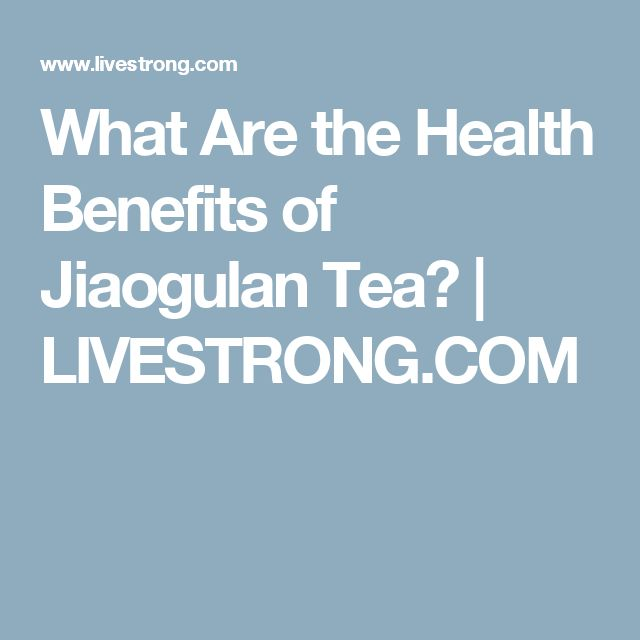What Are the Health Benefits of Jiaogulan Tea? | LIVESTRONG.COM