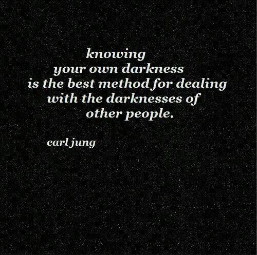 Knowing your own darkness is the best method for dealing with the darkness of other people. Carl Jung