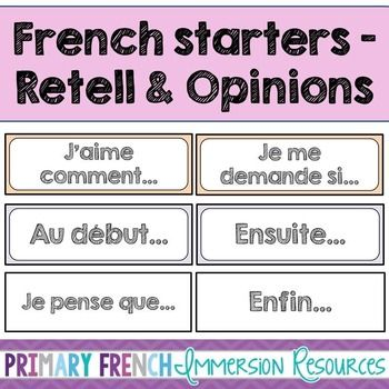 French sentence starters for retell and opinion cards Includes: 13 x sentence starters (e.g. Au debut, premierement, et puis, ensuite, finalement). One set on decorated cards, and one set on plain for your word wall. Also includes 6x templates with space for drawing/writing so students can record their answers.