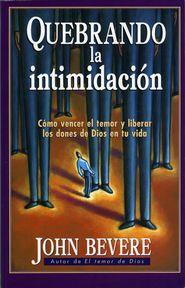Quebrando la intimidacion: Como vencer el temor y liberar los dones de Dios en tu vida - eBook  -     By: John Bevere