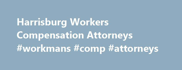 Harrisburg Workers Compensation Attorneys #workmans #comp #attorneys http://zimbabwe.remmont.com/harrisburg-workers-compensation-attorneys-workmans-comp-attorneys/  # Help for Injured Workers in Pennsylvania Frustrated With Our Workers Comp System What happens when you are injured on the job? In a perfect world . Your employer would have the best workers compensation insurance which would cover not only your medical bills but any lost wages as well. And the process to get these medical bills…