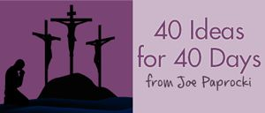 40 Ideas for 40 Days of Lent from Joe Paprocki-[my Lenten calendar for the classroom-write in journal what each action is]  other days have good ideas as well