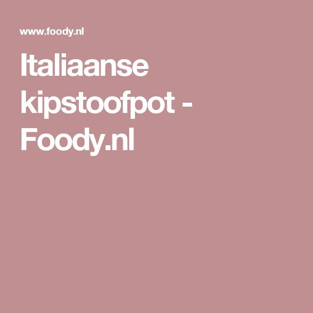 Italiaanse kipstoofpot - Foody.nl