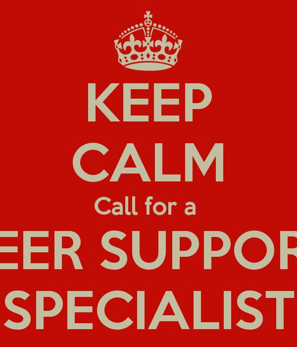 KEEP CALM Call for a  PEER SUPPORT SPECIALIST