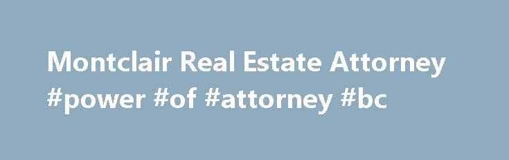 Montclair Real Estate Attorney #power #of #attorney #bc http://attorney.remmont.com/montclair-real-estate-attorney-power-of-attorney-bc/  #landlord tenant attorney Call 973-619-9967 Montclair Real Estate Lawyer Essex County Landlord/Tenant Attorney With her careful, insightful counsel, Judith Wildman is known for getting things done. New Jersey real estate attorney Judith Wildman brings more than 20 years of legal experience to her clients in Essex County. Contact the law office of Judith…