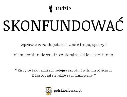 Cudny Jezyk Polski, SKONFUNDOWAĆ