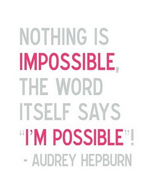 Nothing is impossible!Audrey Hepburn Quotes, Audreyhepburn, Quotes Sayings, Favorite Quotes, Best Quotes