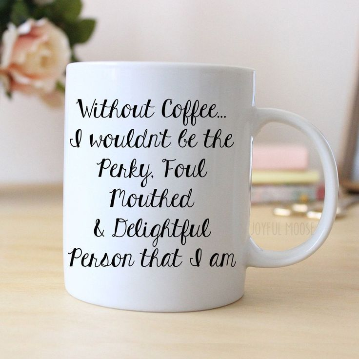 """Funny Coffee Mug says """"Without coffee... I wouldn't be the perky, foul mouthed & delightful person that I am"""". Makes great gift for the coffee drinker. ❤ ABOUT JOYFUL MOOSE MUGS ❤ - 11 oz Ceramic Coff                                                                                                                                                                                 More"""