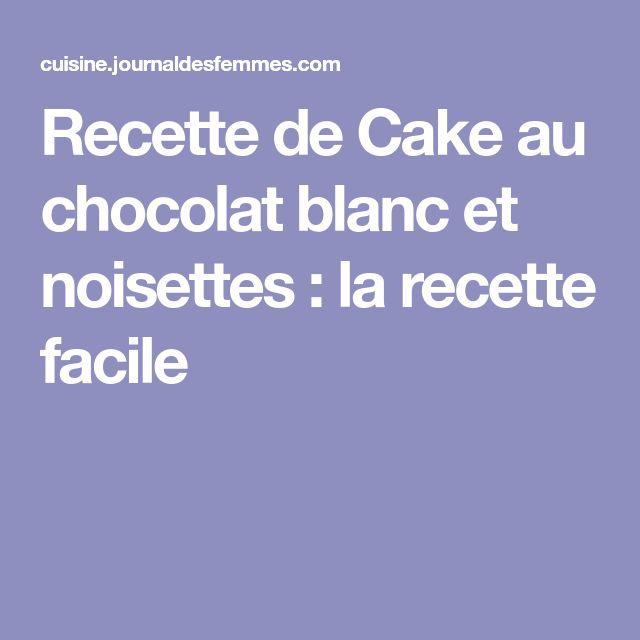 Recette de Cake au chocolat blanc et noisettes : la recette facile
