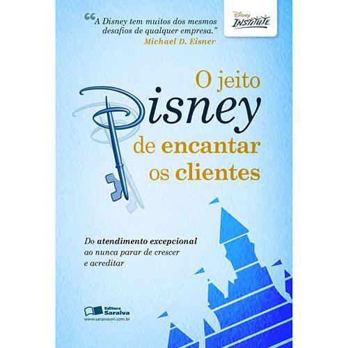 Livro - Jeito Disney de Encantar os Clientes, O - Do Atendimento Excepcional ao Nunca Parar de Crescer e Acreditar