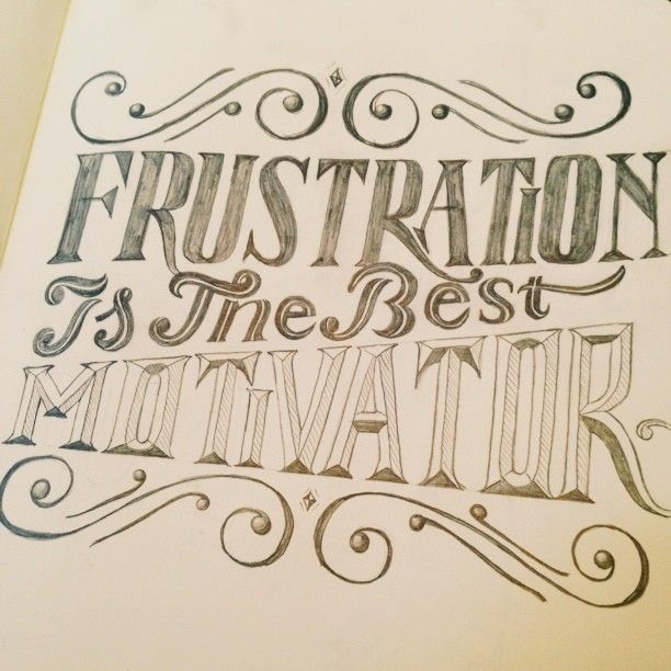 Frustration tends to cripple me more than motivate me, but it's still incredible typography.