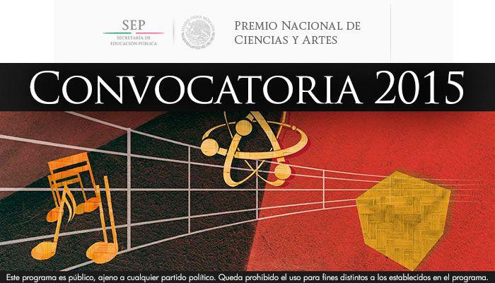 Convocatoria: Premio Nacional de Ciencias y Artes 2015. Consulta las bases en: http://www.pnca.sep.gob.mx/work/models/pnca/Resource/540/1/images/convocatoria.pdf