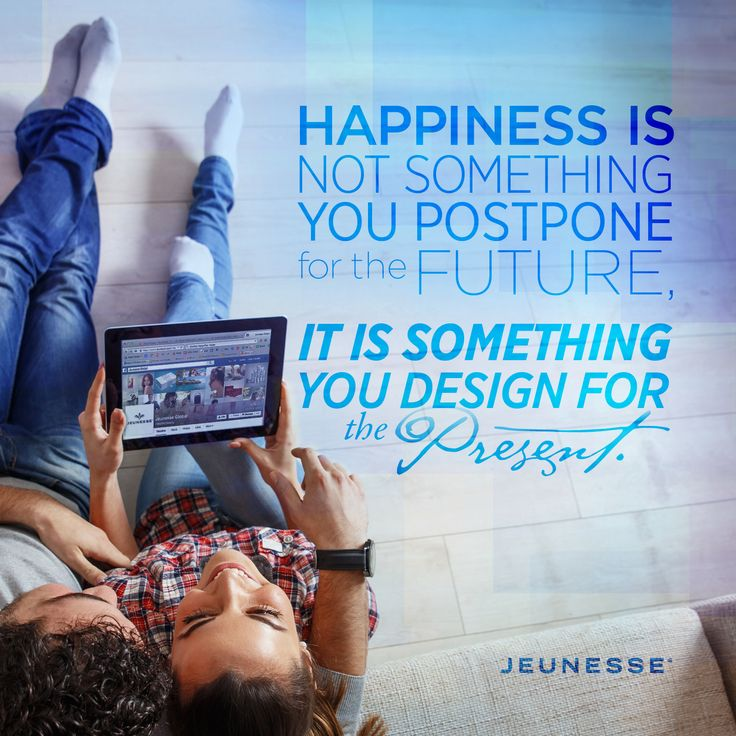 Happiness is not something you postpone for the future, it is something you design for the present.  -Unknown